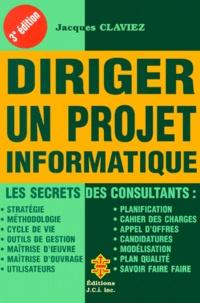 Diriger un projet informatique- Le secret des consultants, 3ème édition - Jacques Claviez | Showmesound.org