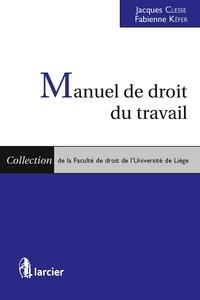 Jacques Clesse et Fabienne Kéfer - Manuel de droit du travail.