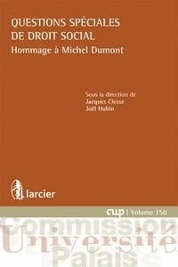 Jacques Clesse et Joël Hubin - Questions spéciales de droit social - Hommage à Michel Dumont.