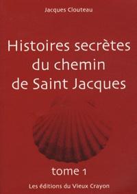 Jacques Clouteau - Histoires secretes du chemin de Saint-Jacques - Tome 1.