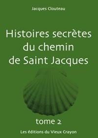 Jacques Clouteau - Histoires secrètes du chemin de Saint-Jacques - Tome 2.