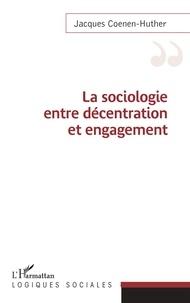 Jacques Coenen-Huther - La sociologie entre décentration et engagement.