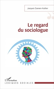 Jacques Coenen-Huther - Le regard du sociologue.