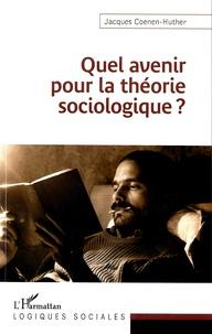 Jacques Coenen-Huther - Quel avenir pour la théorie sociologique ?.