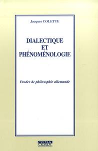 Jacques Colette - Dialectique et phénoménologie - Etudes de philosophie allemande.