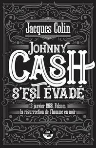 Jacques Colin - Johnny Cash s'est évadé - 13 janvier 1968, Folsom, la résurrection de l'Homme en noir.