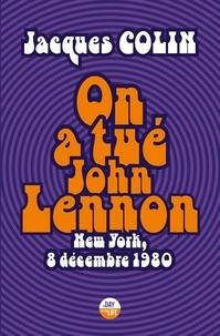 Jacques Colin - On a tué John Lennon.