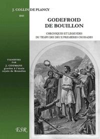 Jacques Collin de Plancy - Godefroid de Bouillon, chroniques et légendes du temps des deux premières croisades (1095-1180).