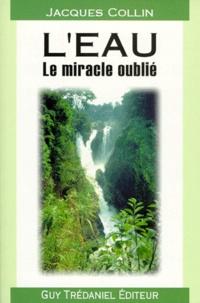 Jacques Collin - L'eau - Le miracle oublié.