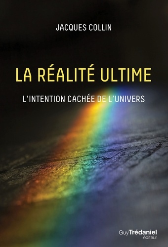 Jacques Collin - La réalité ultime - L'intention caché de l'univers.