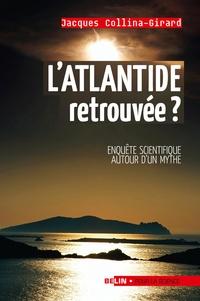 Jacques Collina-Girard - L'Atlandide retrouvée ? - Enquête scientifique autour d'un mythe.