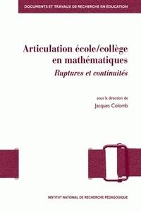 Jacques Colomb - Articulation école/collège en mathématiques - Ruptures et continuités.