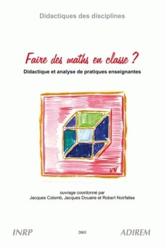 Jacques Colomb - Faire des maths en classe ? didactique et analyse de pratiques enseignantes.