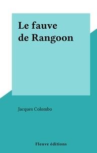 Jacques Colombo - Le fauve de Rangoon.