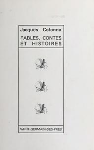 Jacques Colonna - Fables, contes et histoires.