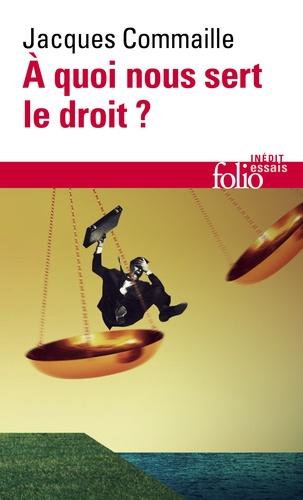 Jacques Commaille - A quoi nous sert le droit ?.