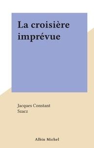 Jacques Constant et  Szacz - La croisière imprévue.