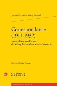 Jacques Copeau - Correspondance (1911-1932) - Suivie d'une conférence de Valery Larbaud au Vieux-Colombier.