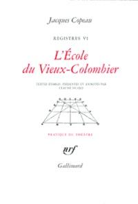 Jacques Copeau - Registres - Tome 6, L'école du Vieux-Colombier.