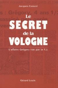 Jacques Corazzi - Le secret de la Vologne - L'affaire Grégory vue par la P.J..