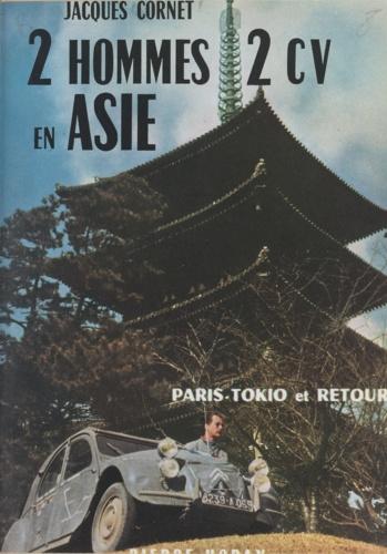 Deux hommes, 2 CV, en Asie. Paris-Tokio et Retour