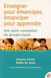 Jacques Cornet et Noëlle De Smet - Enseigner pour émanciper, émanciper pour apprendre - Une autre conception du groupe-classe.