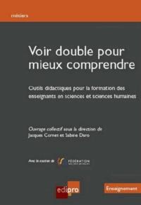 Jacques Cornet et Sabine Daro - Voir double pour mieux comprendre - Outils didactiques pour la formation des enseignants en sciences et sciences humaines.