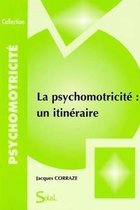 Jacques Corraze - La psychomotricité : un itinéraire.