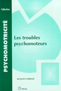 Les troubles psychomoteurs - Jacques Corraze |