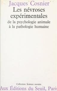 Jacques Cosnier et François Dagognet - Les névroses expérimentales - De la psychologie animale à la pathologie humaine.