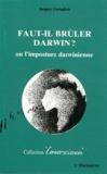 Jacques Costagliola - Faut-il brûler Darwin? - Ou L'imposture darwinienne.