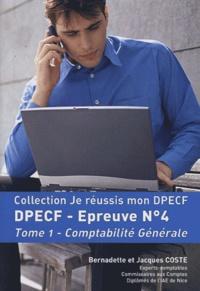 Jacques Coste et Bernadette Coste - Comptabilité DPECF Epreuve n° 4 - Tome 1, Comptabilité générale.