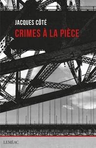 Jacques Côté - Crimes à la pièce.