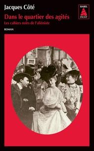 Jacques Côté - Les cahiers noirs de l'aliéniste Tome 1 : Dans le quartier des agités.