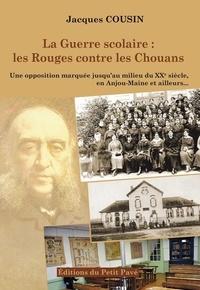 Jacques Cousin - La guerre scolaire : les Rouges contre les Chouans (1881-1984).