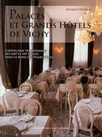 Jacques Cousseau - Palaces et grands hôtels de Vichy - L'hôtellerie triomphante des XIXe et XXe siècles dans la reine des villes d'eaux.