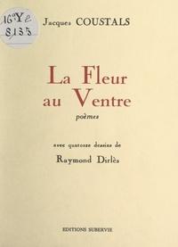 Jacques Coustals et Raymond Dirlès - La fleur au ventre - Avec 14 dessins de Raymond Dirlès.