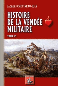 Jacques Crétineau-Joly - Histoire de la Vendée militaire - Tome 1.