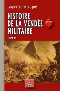 Jacques Crétineau-Joly - Histoire de la Vendée militaire - Tome 2.
