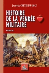 Télécharger des ebooks pour ipad 2 gratuitement Histoire de la Vendée militaire  - Tome 3  in French par Jacques Crétineau-Joly