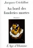 Jacques Crickillon - Au bord des fonderies mortes - Romance.