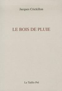 Jacques Crickillon - Le bois de pluie - Carnets de Kénalon, tome 1.