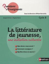 Jacques Crinon et Brigitte Marin - La littérature de jeunesse, une initiation culturelle - Cycle 3.