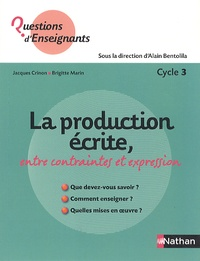 Jacques Crinon et Brigitte Marin - La production écrite, entre contraintes et expression - Cycle 3.