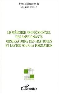 Jacques Crinon et Dominique Bucheton - Le mémoire professionnel des enseignants - Observatoire des pratiques et levier pour la formation.