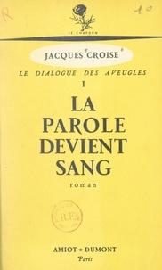 Jacques Croisé - Le dialogue des aveugles (1). La parole devient sang.