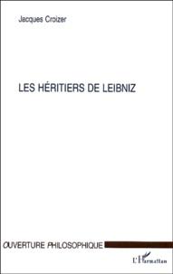 Jacques Croizer - Les héritiers de Leibniz.
