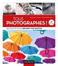 Jacques Croizer et Vincent Burgeon - Tous photographes ! 3e éd. - 58 leçons pour réussir vos photos.