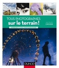 Jacques Croizer - Tous photographes sur le terrain ! - Apprenez à tout photographier.