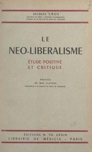 Jacques Cros et Max Cluseau - Le néo-libéralisme - Étude positive et critique.